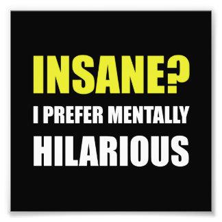 Insane Mentally Hilarious Photo Print