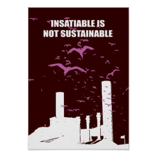 Insatiable is not sustainable posters