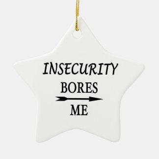 Insecurity Bores Me Ceramic Ornament