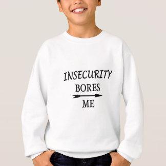 Insecurity Bores Me Sweatshirt