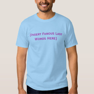 [Insert Famous Last Words Here] T-shirt
