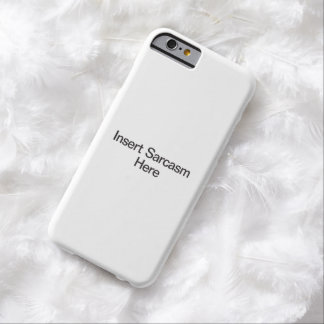 Insert Sarcasm Here Barely There iPhone 6 Case