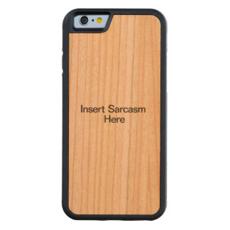 Insert Sarcasm Here Carved® Cherry iPhone 6 Bumper