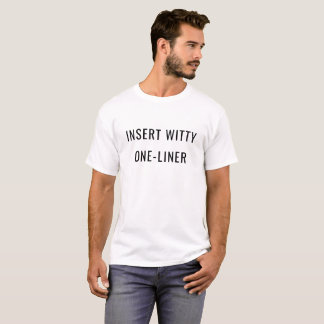 """Insert Witty One-Liner"" T-Shirt"