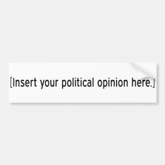Insert your political opinion here bumper sticker