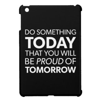 Inspiration, Do Something Today, Be Proud Tomorrow Case For The iPad Mini