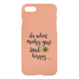 Inspiration: Do What Makes your Soul Happy iPhone 7 Case