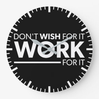 Inspiration - Don't Wish For It - Work For It Large Clock