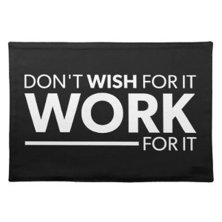 Inspiration - Don't Wish For It - Work For It Placemat
