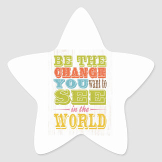 Inspirational Art - Be The Change You Want. Star Sticker