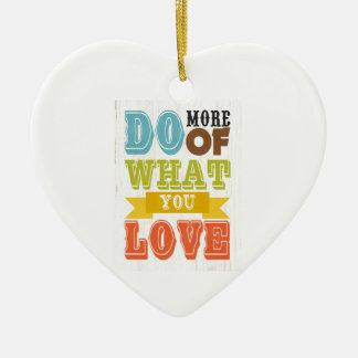 Inspirational Art - Do What You Love. Double-Sided Heart Ceramic Christmas Ornament