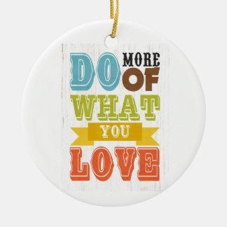 Inspirational Art - Do What You Love. Round Ceramic Decoration