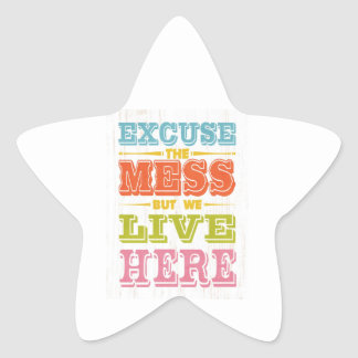 Inspirational Art - Excuse The Mess. Star Sticker