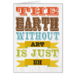 Inspirational Art - The Earth Without Art. Greeting Card