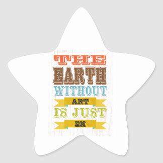 Inspirational Art - The Earth Without Art. Star Sticker