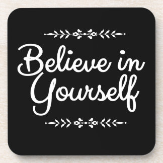 Inspirational black and white believe in yourself coaster