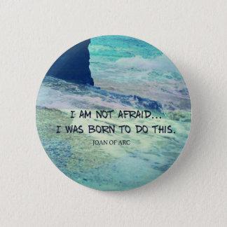 Inspirational courage quote JOAN OF ARC sea ocean 6 Cm Round Badge