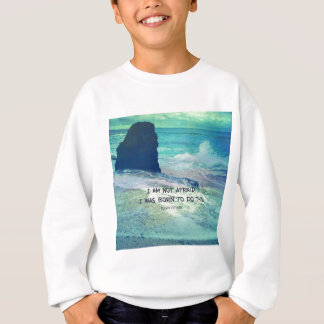 Inspirational courage quote JOAN OF ARC sea ocean Sweatshirt