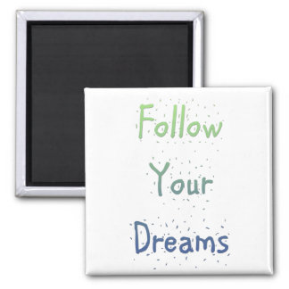 Inspirational Follow Your Dreams Square Magnet