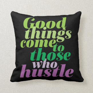 Inspirational Good Things Come To Those Who Hustle Cushion