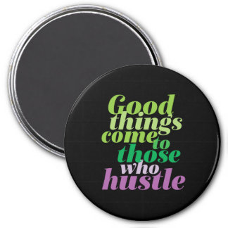 Inspirational Good Things Come To Those Who Hustle Magnet