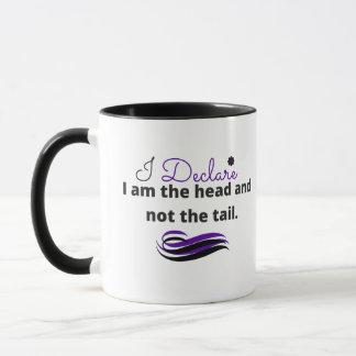 Inspirational Mug: I declare I am the head Mug