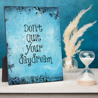 Inspirational Quote: Don't Quit your Daydream Display Plaques