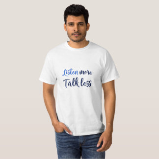 Inspirational quote for living listen more T-Shirt