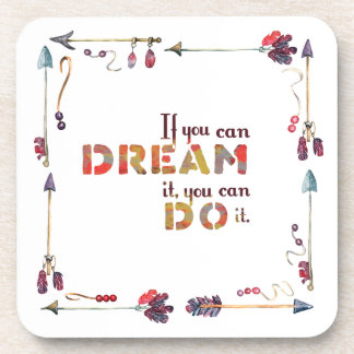 Inspirational quote if you can dream you can do it coaster