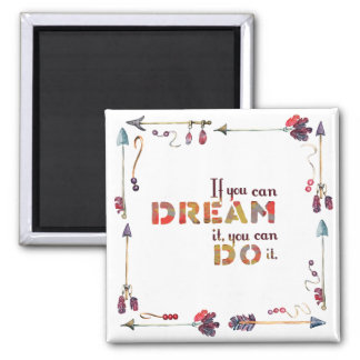Inspirational quote If You Can Dream You Can Do it Magnet