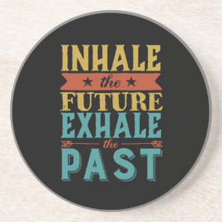 Inspirational Quote Inhale Future Exhale Past Coaster