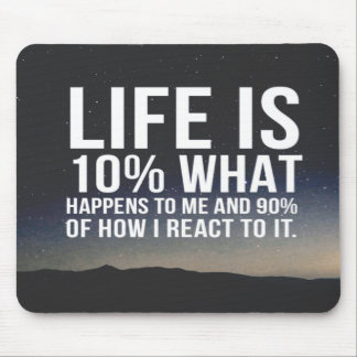 Inspirational Quote Life is 10% what Happens Mouse Pad