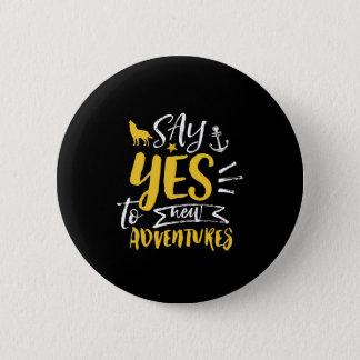 Inspirational Quote Say Yes To New Adventures 6 Cm Round Badge