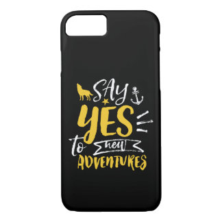 Inspirational Quote Say Yes To New Adventures iPhone 8/7 Case