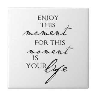 Inspirational Quotes Enjoy This Moment - Life Ceramic Tile