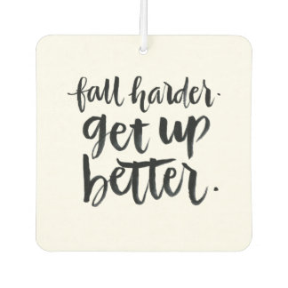 Inspirational Quotes: Fall harder. Get up better.