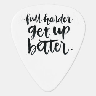 Inspirational Quotes: Fall harder. Get up better. Plectrum