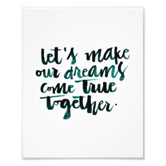 Inspirational Quotes: Let's Make Our Dreams Come.. Art Photo