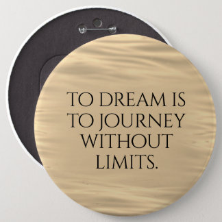 Inspirational To Dream is to Journey ... 6 Cm Round Badge