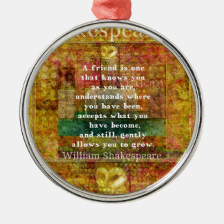 Inspirational William Shakespeare Quote FRIENDSHIP Metal Ornament
