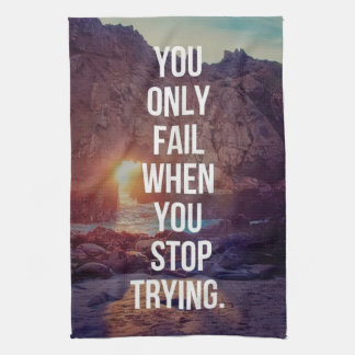 Inspirational Words - Fail When You Stop Trying Tea Towel