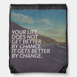 Inspirational Words - Life Gets Better By Change Drawstring Bag