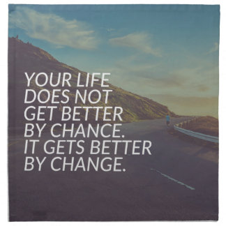 Inspirational Words - Life Gets Better By Change Napkin