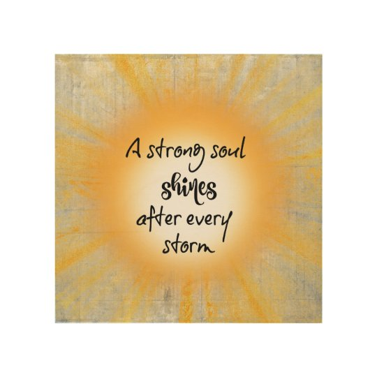 Inspire: Strong Soul Shines After Storm Quote Wood Wall Art | Zazzle ...