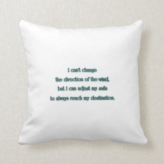 Inspiring Quote - I can't change the direction  … Cushion