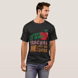 Instant 1st Grade Teacher Just Add Coffee T-Shirt