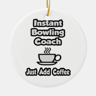 Instant Bowling Coach .. Just Add Coffee Ceramic Ornament