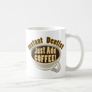 Instant Dentist Just Add Coffee Coffee Mug