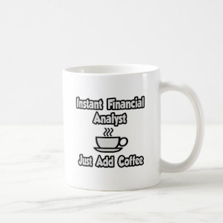 Instant Financial Analyst ... Just Add Coffee Coffee Mugs