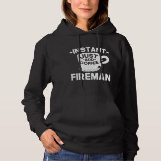Instant Fireman Just Add Coffee Hoodie